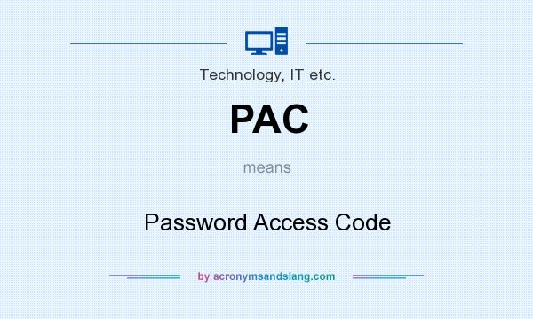 What does PAC mean? It stands for Password Access Code