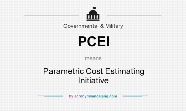 What does PCEI mean? It stands for Parametric Cost Estimating Initiative