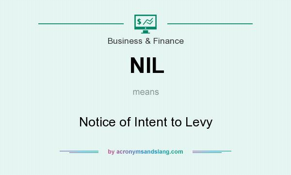 What does NIL mean? It stands for Notice of Intent to Levy