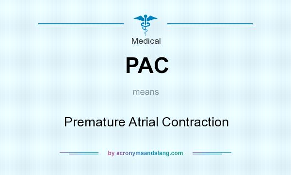 What does PAC mean? It stands for Premature Atrial Contraction