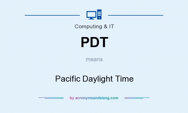 What does PDT mean? It stands for Pacific Daylight Time