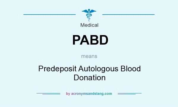 What does PABD mean? It stands for Predeposit Autologous Blood Donation