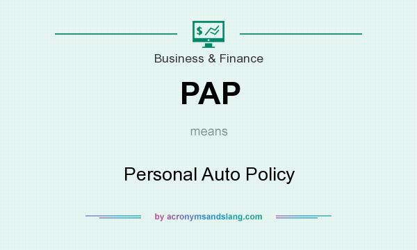 What does PAP mean? It stands for Personal Auto Policy
