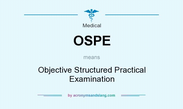 What does OSPE mean? It stands for Objective Structured Practical Examination