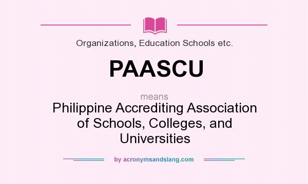 What does PAASCU mean? It stands for Philippine Accrediting Association of Schools, Colleges, and Universities