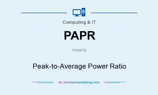 What does PAPR mean? It stands for Peak-to-Average Power Ratio