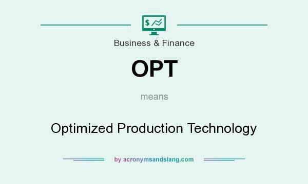 What does OPT mean? It stands for Optimized Production Technology