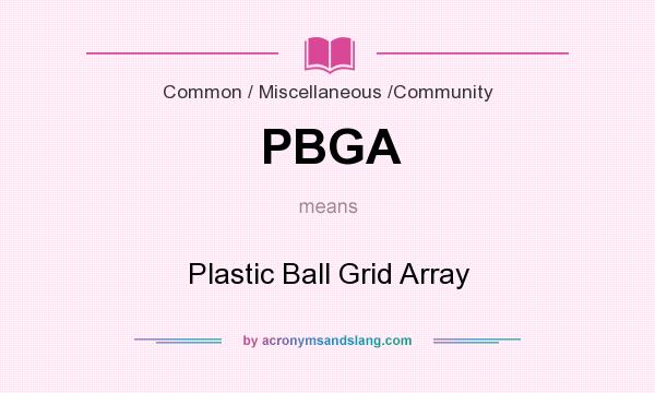 What does PBGA mean? It stands for Plastic Ball Grid Array