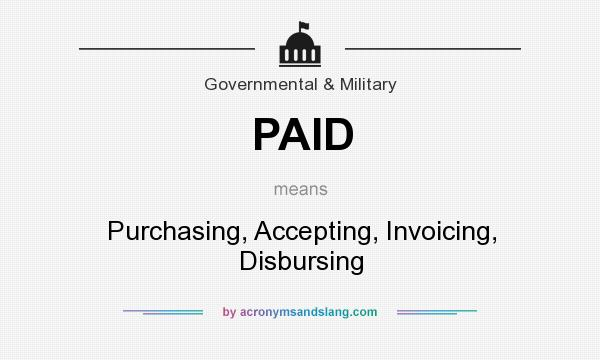 What does PAID mean? It stands for Purchasing, Accepting, Invoicing, Disbursing