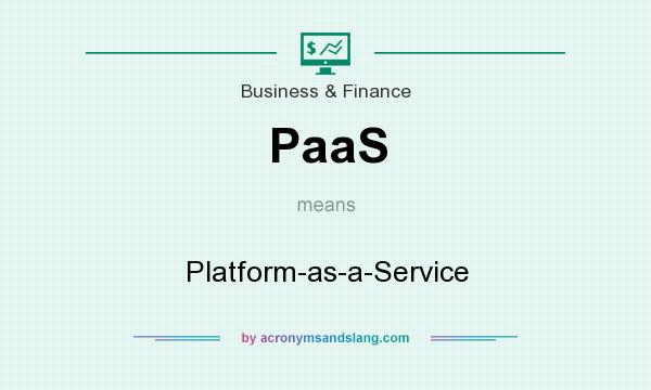 What does PaaS mean? It stands for Platform-as-a-Service
