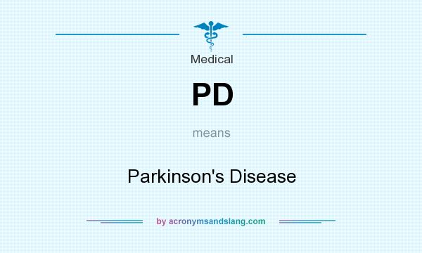 What does PD mean? It stands for Parkinson`s Disease
