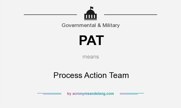 What does PAT mean? It stands for Process Action Team