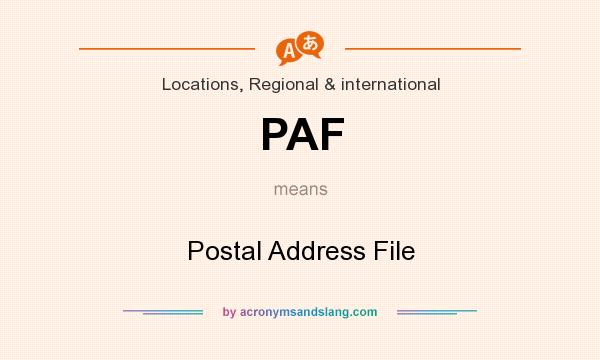 What does PAF mean? It stands for Postal Address File