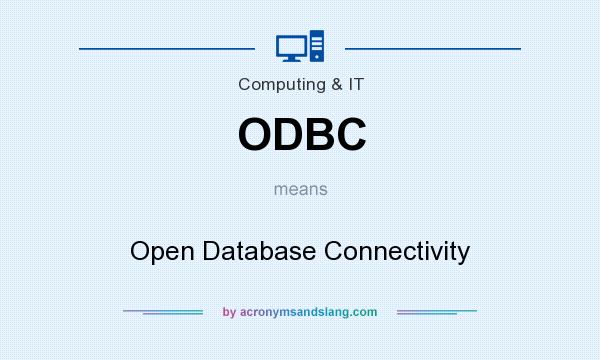 What does ODBC mean? It stands for Open Database Connectivity