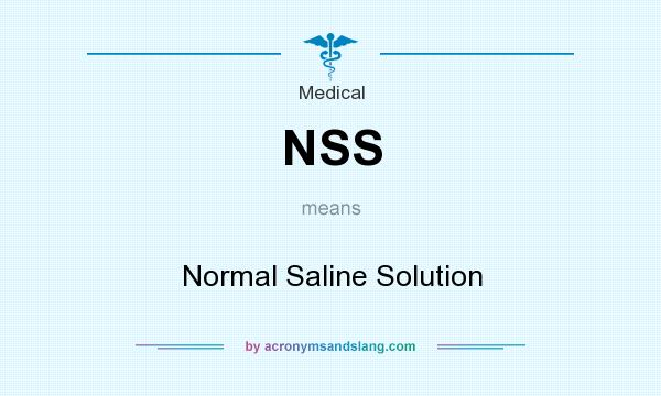 What does NSS mean? It stands for Normal Saline Solution