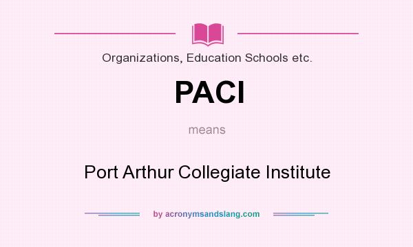 What does PACI mean? It stands for Port Arthur Collegiate Institute