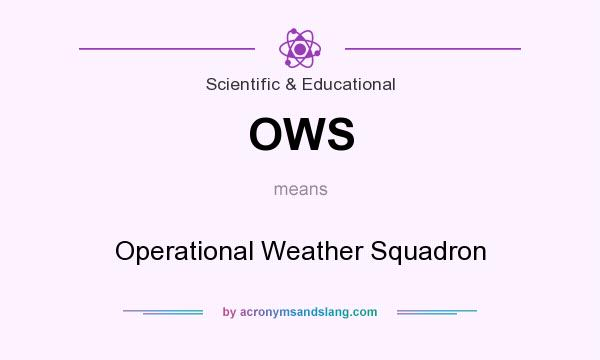 What does OWS mean? It stands for Operational Weather Squadron