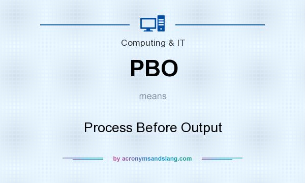 What does PBO mean? It stands for Process Before Output