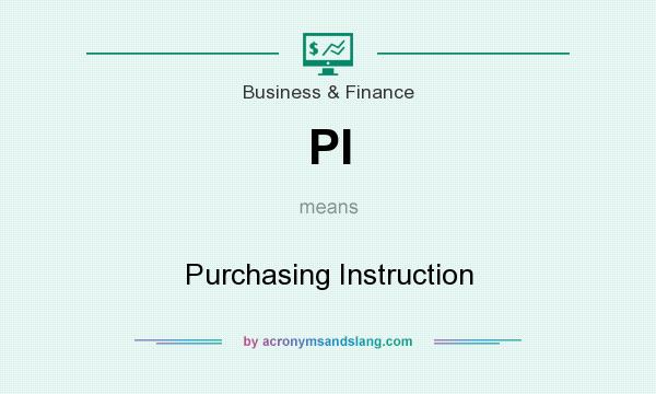 What does PI mean? It stands for Purchasing Instruction