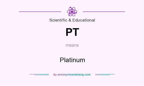 What does PT mean? It stands for Platinum