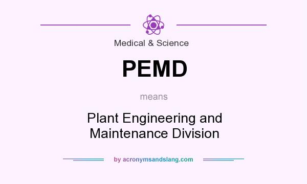 What does PEMD mean? It stands for Plant Engineering and Maintenance Division