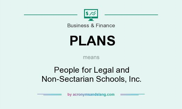 What does PLANS mean? It stands for People for Legal and Non-Sectarian Schools, Inc.