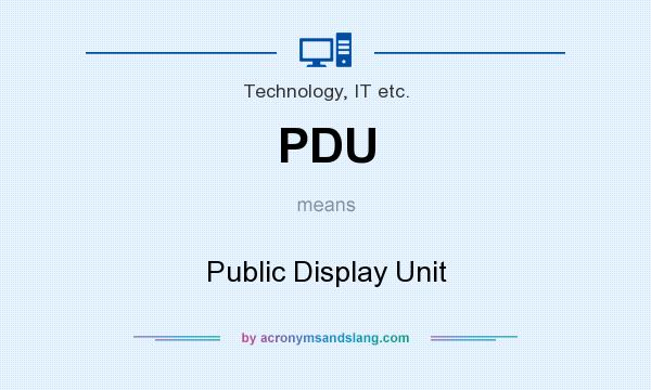 What does PDU mean? It stands for Public Display Unit