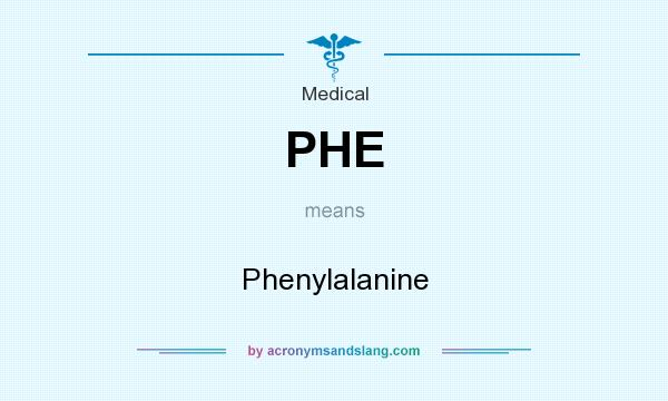What does PHE mean? It stands for Phenylalanine
