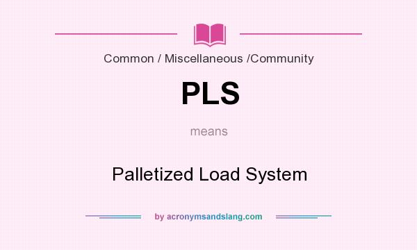 What does PLS mean? It stands for Palletized Load System