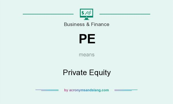 What does PE mean? It stands for Private Equity