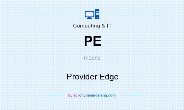 What does PE mean? It stands for Provider Edge