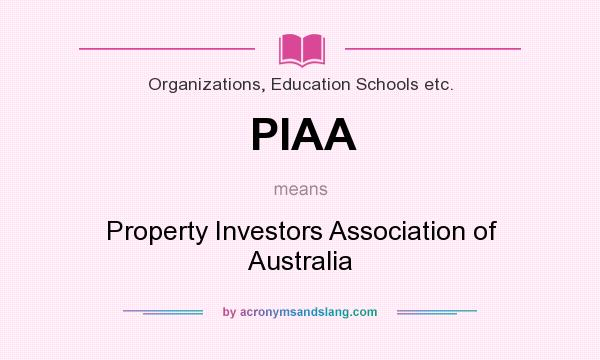What does PIAA mean? It stands for Property Investors Association of Australia