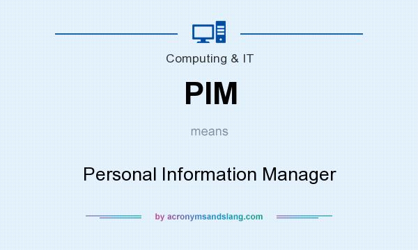 What does PIM mean? It stands for Personal Information Manager
