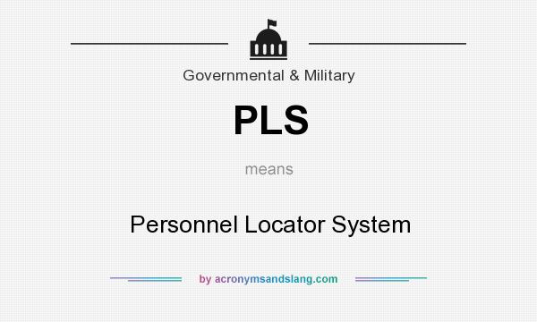 What does PLS mean? It stands for Personnel Locator System