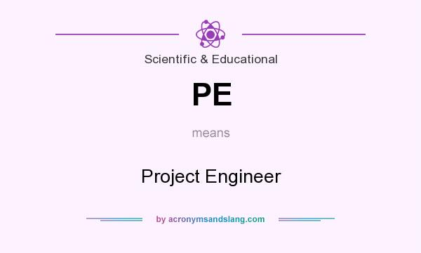 What does PE mean? It stands for Project Engineer