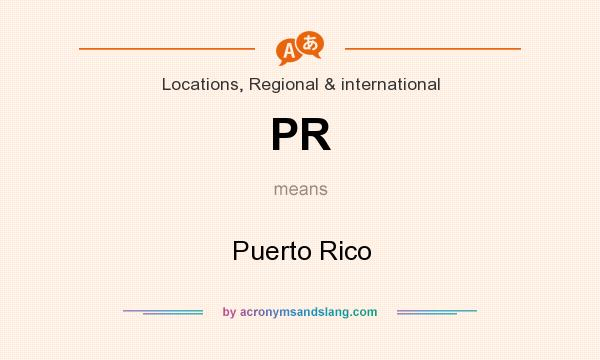 What does PR mean? It stands for Puerto Rico