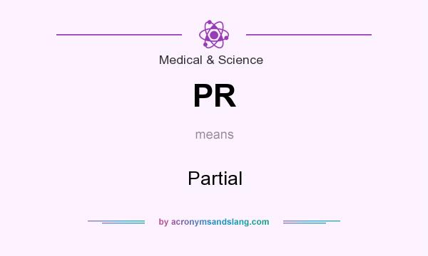 What does PR mean? It stands for Partial