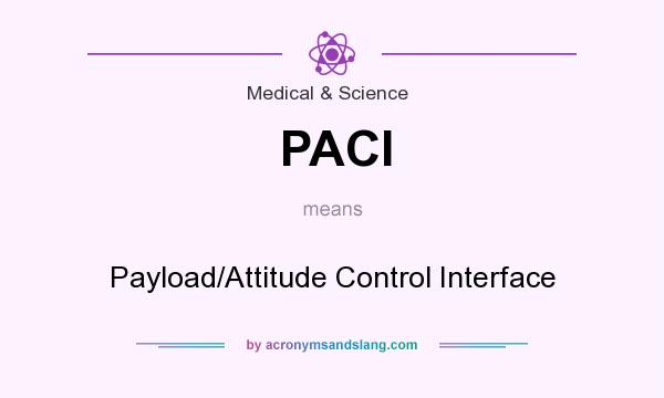 What does PACI mean? It stands for Payload/Attitude Control Interface