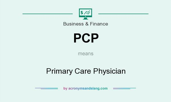 What does PCP mean? It stands for Primary Care Physician