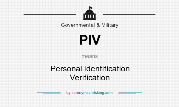 What does PIV mean? It stands for Personal Identification Verification