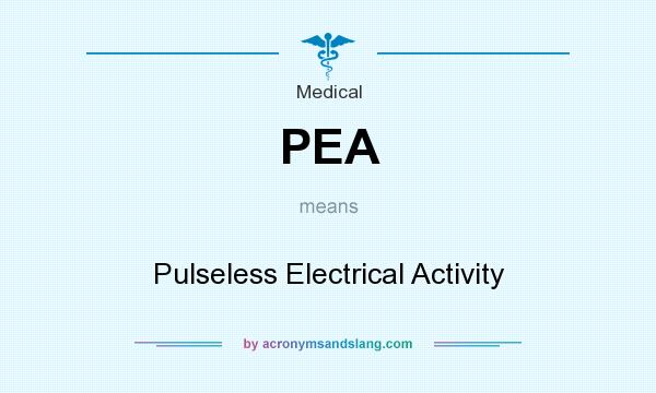 What does PEA mean? It stands for Pulseless Electrical Activity