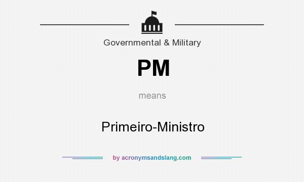 What does PM mean? It stands for Primeiro-Ministro