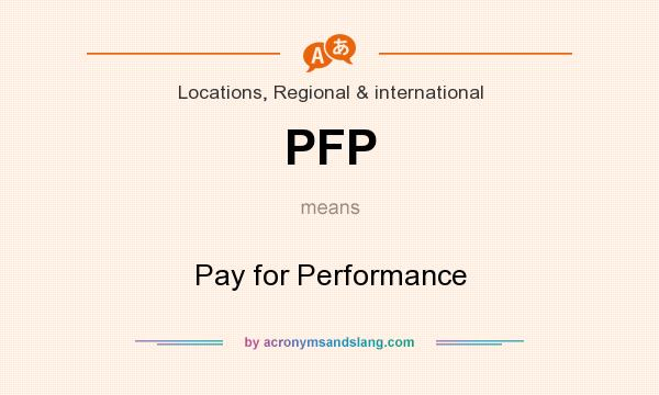 What does PFP mean? It stands for Pay for Performance