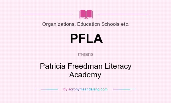 What does PFLA mean? It stands for Patricia Freedman Literacy Academy