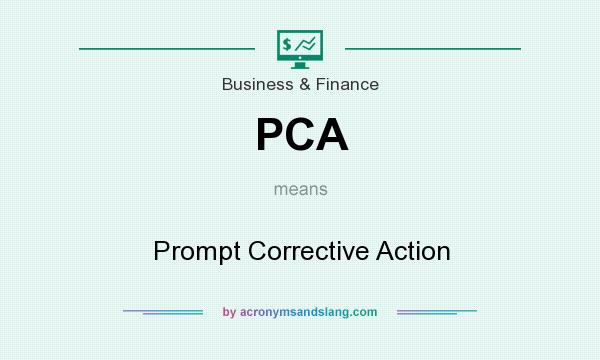 What does PCA mean? It stands for Prompt Corrective Action