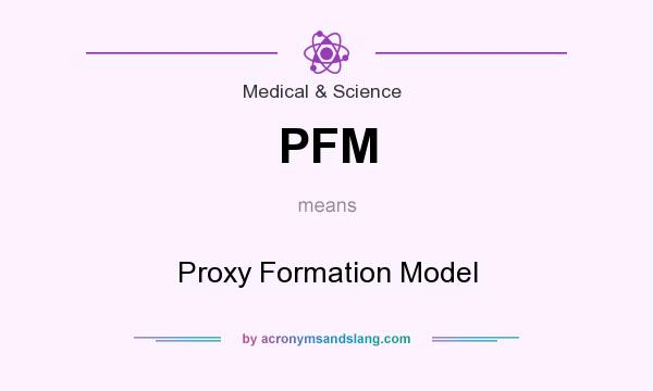What does PFM mean? It stands for Proxy Formation Model