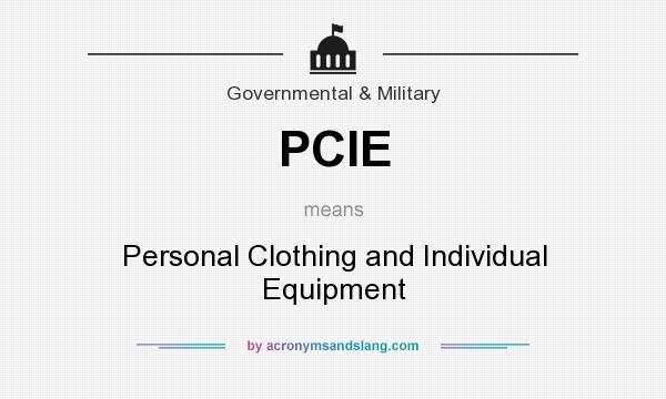 What does PCIE mean? It stands for Personal Clothing and Individual Equipment