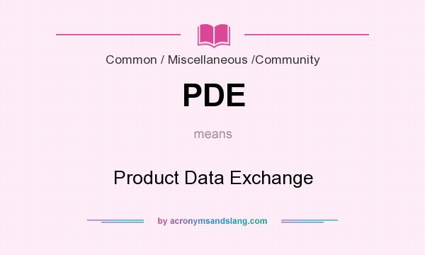 What does PDE mean? It stands for Product Data Exchange