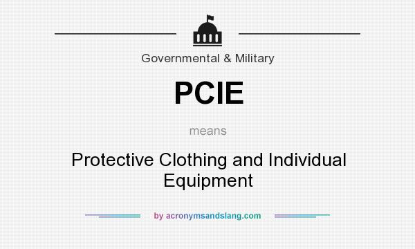 What does PCIE mean? It stands for Protective Clothing and Individual Equipment