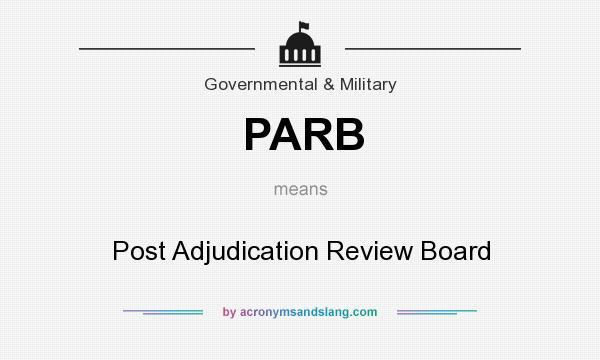 What does PARB mean? It stands for Post Adjudication Review Board